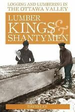 Lumber Kings and Shantymen: Logging and Lumbering in the Ottawa Valley-ExLibrary