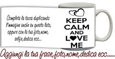 Tazza keep Calm and Love me Personalizzata con nome,foto,dedica,logo  ecc Idea R