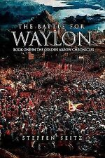 The Battle For Waylon: Book One in the Golden Arrow Chronicles