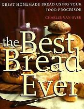 The Best Bread Ever: Great Homemade Bread Using your Food Processor by Charles