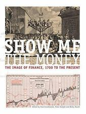 Show Me the Money : The Image of Finance, 1700 to the Present (2014, Hardcover)