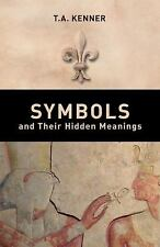 Symbols and Their Hidden Meanings, Kenner, T. A., New Books