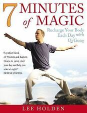 7 Minutes of Magic : Recharge Your Body Each Day with Qi Gong by Lee Holden...