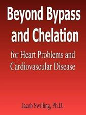 Beyond Bypass and Chelation for Heart Problems and Cardiovascular Disease by...