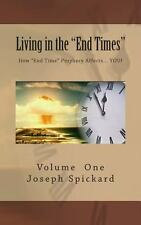 Living in the End Times : How End Time Bible Prophecy Affects... YOU! by...