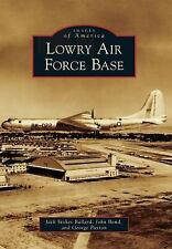 Lowry Air Force Bace by John Bond, Jack Stokes Ballard and George Paxton...