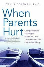 When Parents Hurt : Compassionate Strategies When You and Your Grown Child...