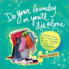 Do Your Laundry or You'll Die Alone: Advice Your Mom Would Give if She...