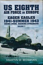 US Eighth Air Force in Europe - Eager Eagles 1941 - Summer 1943 - Volume 1 - New
