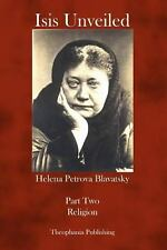 Isis Unveiled : Part Two Religion by Helena Petrova Blavatsky (2011, Paperback)