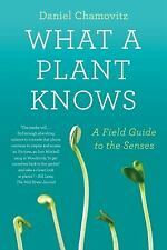 What a Plant Knows : A Field Guide to the Senses by Daniel Chamovitz (2013,...