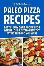 Paleo Pizza Recipes: Tasty, Low Carb Recipes for Weight Loss & Getting...
