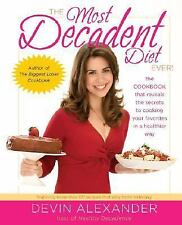 The Most Decadent Diet Ever! : The Cookbook That Reveals the Secrets to...
