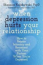 When Depression Hurts Your Relationship : How to Regain Intimacy and...
