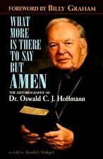 What More is There to Say But Amen?: The Autobiography of Dr. Oswald C.J. Hoffma