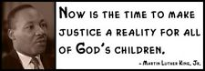 Wall Quote -MARTIN LUTHER KING, JR. - Now Is the Time to Make Justiice a reality