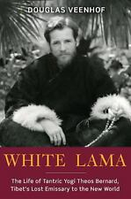 White Lama: The Life of Tantric Yogi Theos Bernard, Tibet's Lost Emiss-ExLibrary