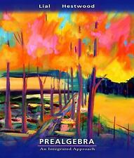 Prealgebra: An Integrated Approach by Lial, Margaret L., Hestwood, Diana L.