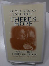 AT THE END OF YOUR ROPE-THERE IS HOPE-Parenting Teens in Crisis Anderson Mormon
