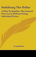 Stabilizing the Dollar : A Plan to Stabilize the General Price Level Without...