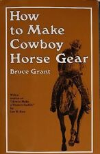 How to Make Cowboy Horse Gear by Bruce Grant (1956, Paperback)