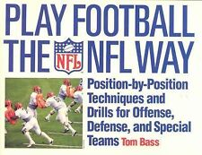 Play Football The NFL Way: Position-by-Position Techniques and Drills for Offens