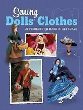 Sewing Dolls' Clothes : 27 Projects to Make in 1:12 Scale (2007, Paperback)