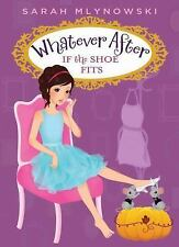NEW - If the Shoe Fits (Whatever After #2) by Mlynowski, Sarah