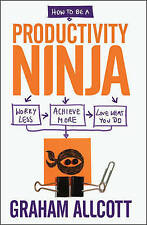 How to be a Productivity Ninja by Graham Allcott - New Book