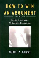 How to Win an Argument: Surefire Strategies for Getting Your Point Across by Gi