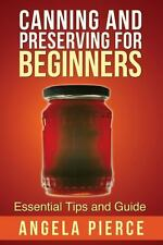 Canning and Preserving for Beginners : Essential Tips and Guide by Pierce...