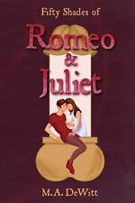 Fifty Shades of Romeo and Juliet by M. A. DeWitt (2013, Paperback)