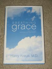 Breathing Grace : What You Need More Than Your Next Breath by Harry Kraus...