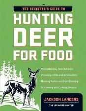 The Beginner's Guide to Hunting Deer for Food by Jackson Landers (2011,...
