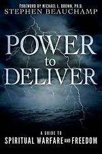 Power to Deliver: A Guide to Spiritual Warfare and Freedom, Beauchamp, Stephen,