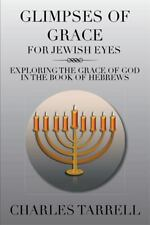 Glimpses of Grace for Jewish Eyes : Exploring the Grace of God in the Book of...