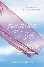 Forgiven and Set Free : A Post-Abortion Bible Study for Women by Linda...