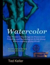 Watercolor: One Person's Teachings on Watercolor Painting and Becoming an...