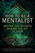 How to Be a Mentalist: Master the Secrets Behind the Hit TV Show - New - Winthro