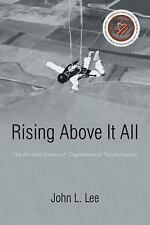 Rising above It All: The Art and Science of Organizational Transformation