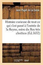 Histoire Curieuse de Tout Ce Qui S Est Passe a l Entree de la Reyne, Mere du...