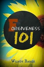 Forgiveness 101 : Your Back to Basics Guide to Swift Forgiveness by Wendy...
