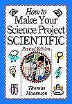 How to Make Your Science Project Scientific by Thomas Moorman and Tom Moorman...