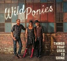 Wild Ponies Things That Used To Shine CD