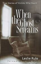 When the Ghost Screams: True Stories of Victims Who Haunt