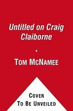 The Man Who Changed the Way We Eat: Craig Claiborne and the American Food Renais