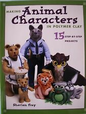 Making Animal Characters with Clay by Sherian Frey (2000, Paperback)