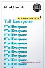 Tell Everyone : Why We Share and Why It Matters by Alfred Hermida (2016,...