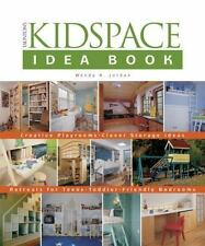 The Kidspace Idea Book : Creative Playrooms, Clever Storage Ideas, Retreats...