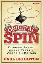 NEW - Original Spin: Downing Street and the Press in Victorian Britain